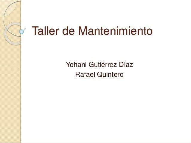 Taller de Mantenimiento Yohani Gutiérrez Díaz Rafael Quintero