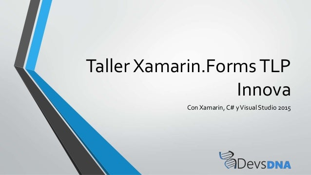 Taller Xamarin.FormsTLP Innova Con Xamarin, C# yVisual Studio 2015