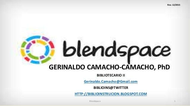 GERINALDO CAMACHO-CAMACHO, PhDD BIBLIOTECARIO II Gerinaldo.Camacho@Gmail.com BIBLIOINS@TWITTER HTTP://BIBLIOINSTRUCION.BLO...