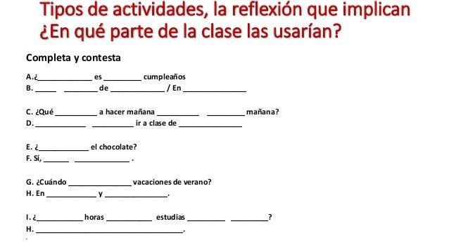 Tipos de actividades, la reflexión que implican ¿En qué parte de la clase las usarían? E Completa y contesta A.¿__________...