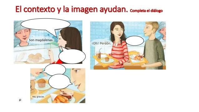 El contexto y la imagen ayudan. Completa el diálogo
