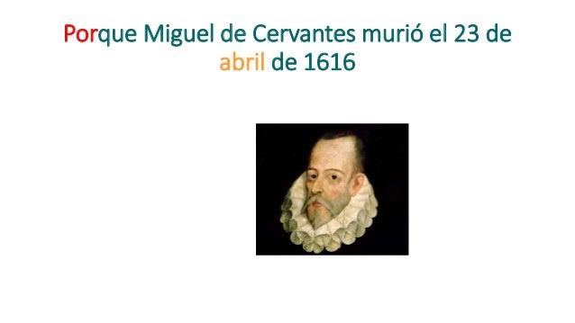 Porque Miguel de Cervantes murió el 23 de abril de 1616