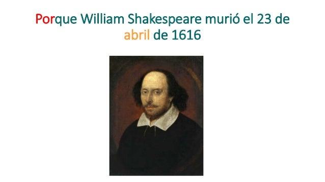 Porque William Shakespeare murió el 23 de abril de 1616