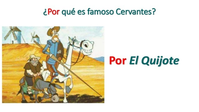 ¿Por qué es famoso Cervantes? Por El Quijote
