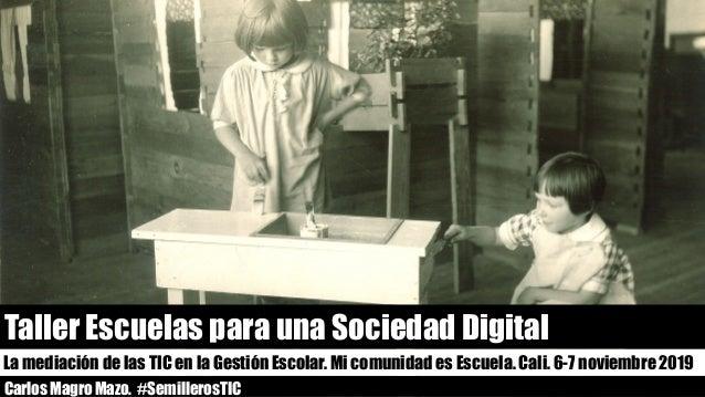 Carlos Magro Mazo. #SemillerosTIC Taller Escuelas para una Sociedad Digital La mediación de las TIC en la Gestión Escolar....