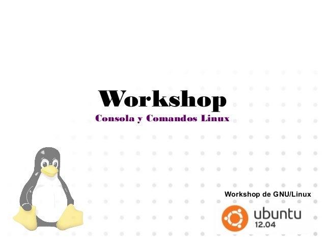 WorkshopConsola y Comandos LinuxWorkshop de GNU/Linux