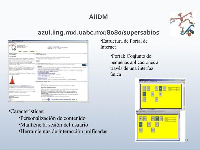 23 •Estructura de Portal de Internet •Portal: Conjunto de pequeñas aplicaciones a través de una interfaz única •Caracterís...