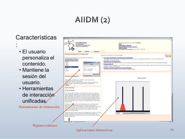 24 Herramientas de interacción Páginas estáticas Aplicaciones interactivas Características : • El usuario personaliza el c...
