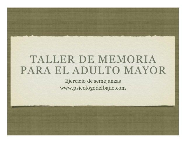 TALLER DE MEMORIA PARA EL ADULTO MAYOR Ejercicio de semejanzas www.psicologodelbajio.com