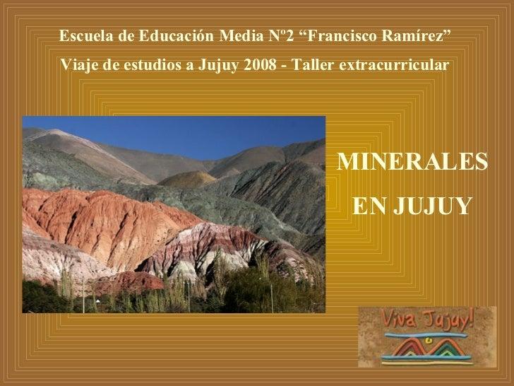 """Escuela de Educación Media Nº2 """"Francisco Ramírez"""" Viaje de estudios a  Jujuy 2008 - Taller extracurricular MINERALES EN J..."""