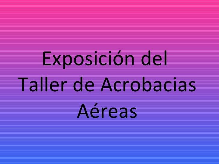 Exposición del  Taller de Acrobacias Aéreas