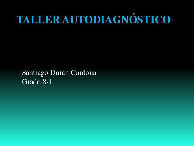 TALLER AUTODIAGNÓSTICO Santiago Duran Cardona Grado 8-1