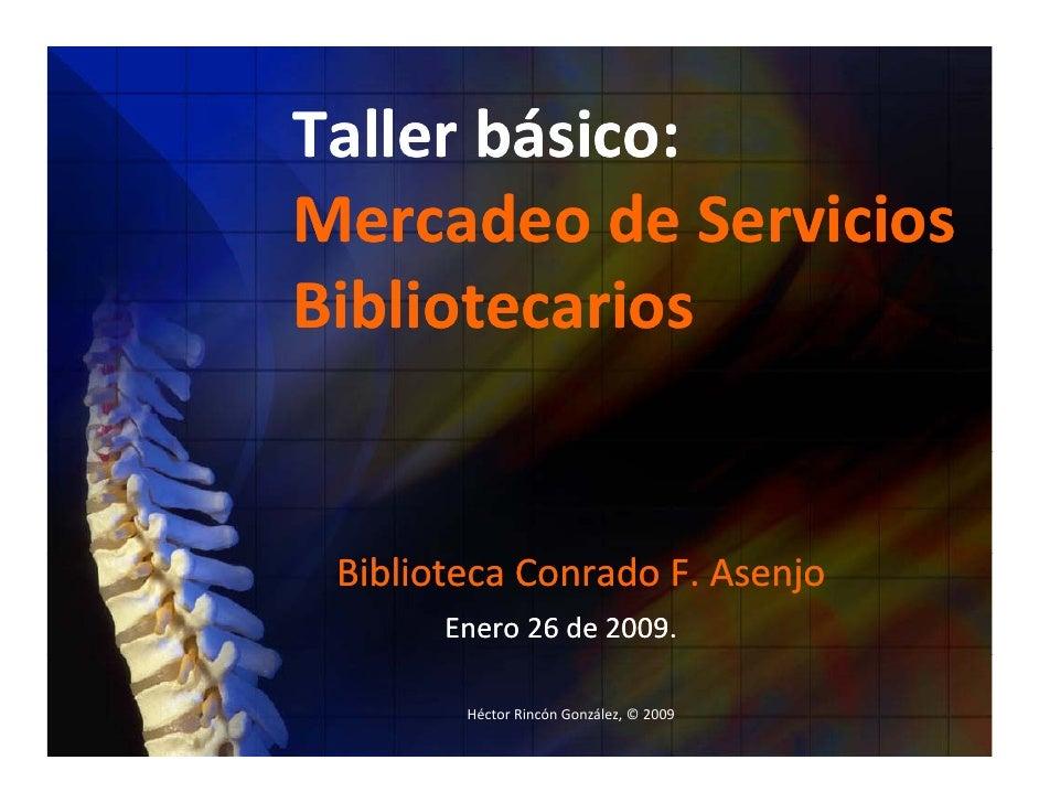 Tallerbásico: Taller básico: MercadeodeServicios Bibliotecarios    BibliotecaConradoF.Asenjo  BibliotecaConradoF....