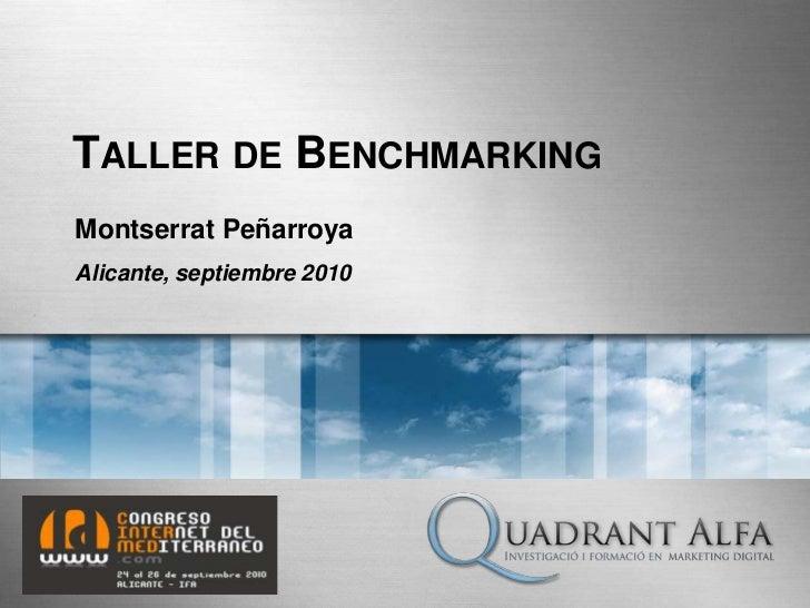 Taller de Benchmarking<br />Montserrat Peñarroya<br />Alicante, septiembre 2010<br />