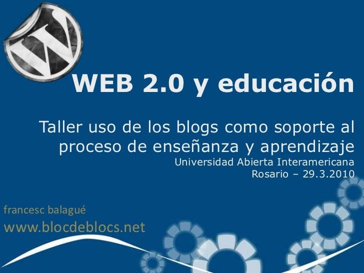 WEB 2.0 y educación       Taller uso de los blogs como soporte al         proceso de enseñanza y aprendizaje              ...