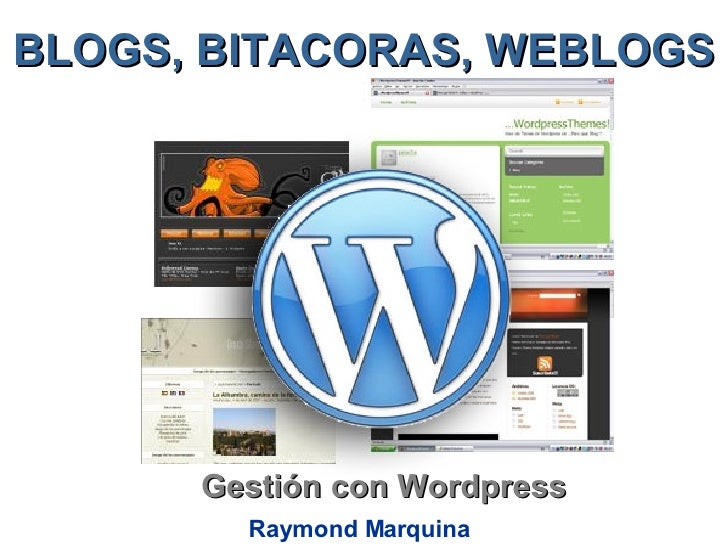 BLOGS, BITACORAS, WEBLOGS Gestión con Wordpress Raymond Marquina