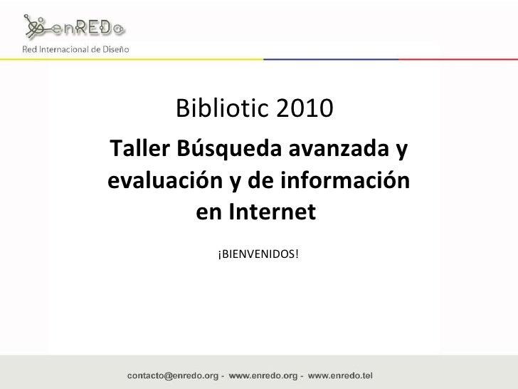 Taller Búsqueda avanzada y evaluación y de información en Internet  Bibliotic 2010 ¡BIENVENIDOS!