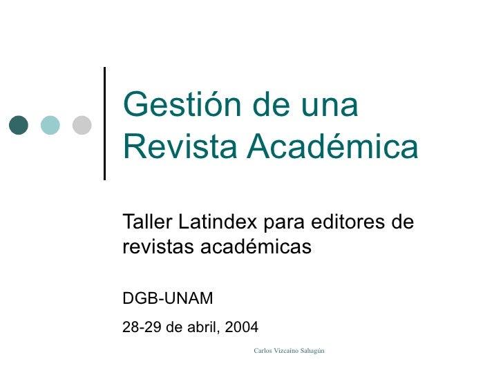 Gestión  de una Revista Académica Taller Latindex para editores de revistas académicas DGB-UNAM 28-29 de abril, 2004
