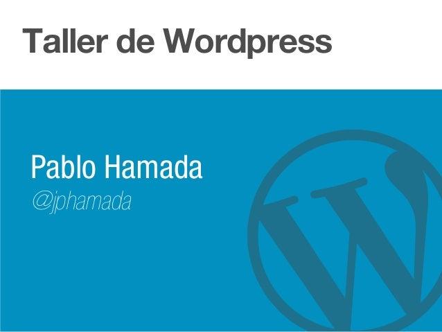 Taller de Wordpress Pablo Hamada @jphamada