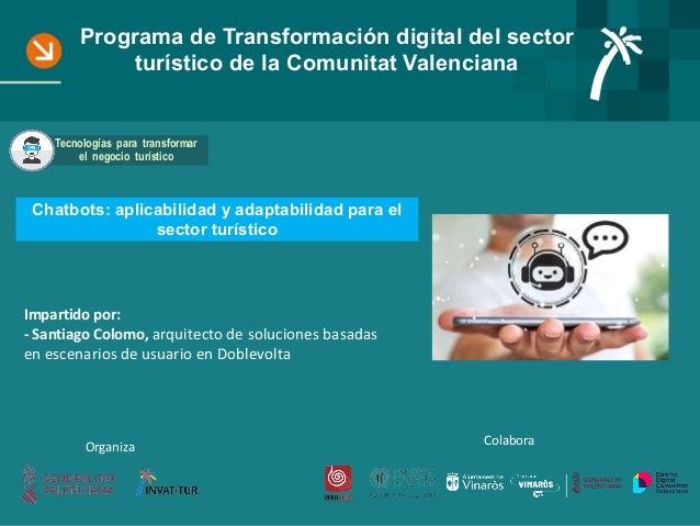 Programa de Transformación digital del sector turístico de la Comunitat Valenciana Chatbots: aplicabilidad y adaptabilidad...