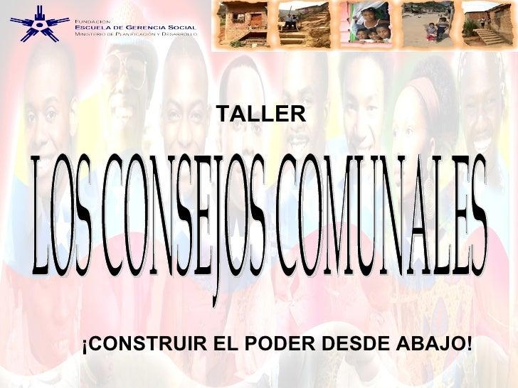 ¡CONSTRUIR EL PODER DESDE ABAJO! LOS CONSEJOS COMUNALES TALLER