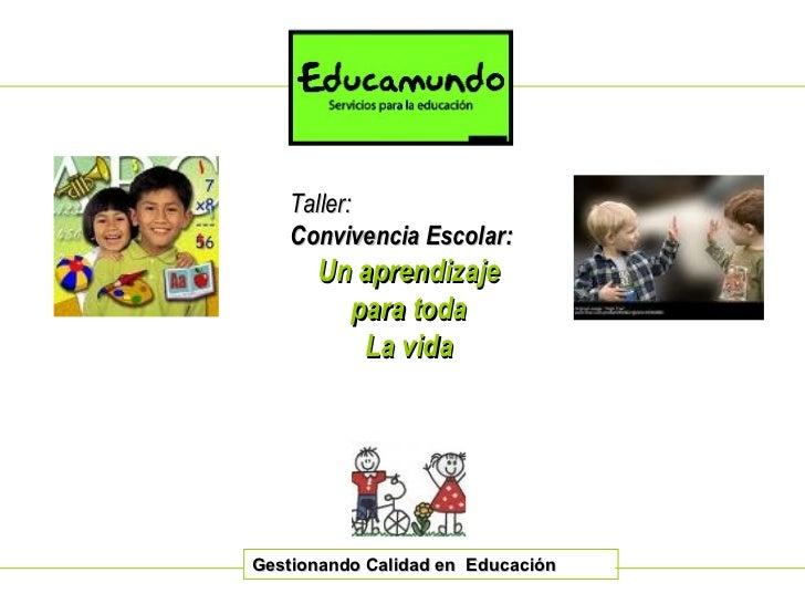 Gestionando Calidad en  Educación Taller: Convivencia Escolar: Un aprendizaje para toda La vida