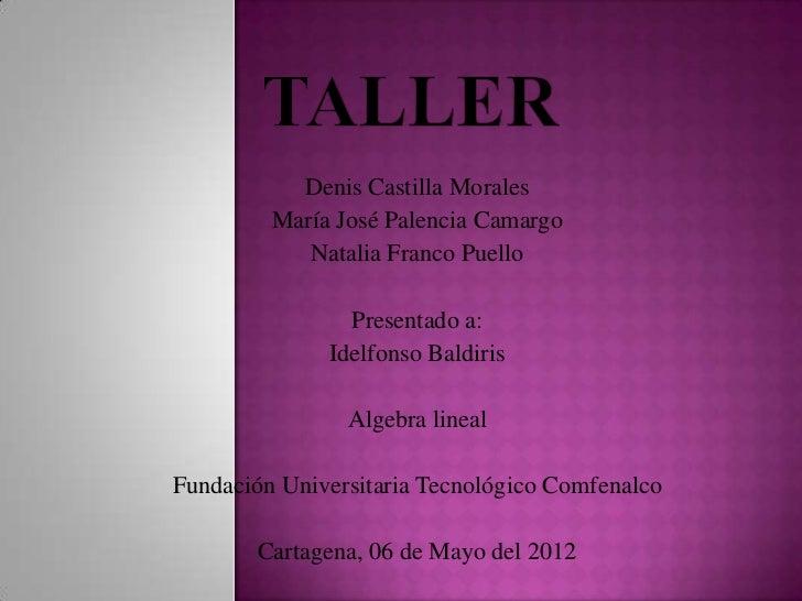 Denis Castilla Morales         María José Palencia Camargo            Natalia Franco Puello                Presentado a:  ...