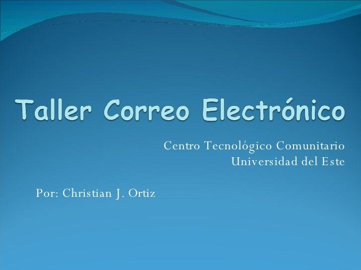 Centro Tecnológico Comunitario Universidad del Este Por: Christian J. Ortiz