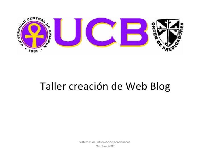 Taller creación de Web Blog Sistemas de Información Académicos  Octubre 2007
