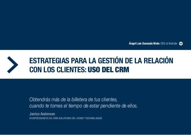 Ángel Luis Quesada Nieto CEO at Kubide ESTRATEGIAS PARA LA GESTIÓN DE LA RELACIÓN CON LOS CLIENTES: USO DEL CRM Obtendrás ...