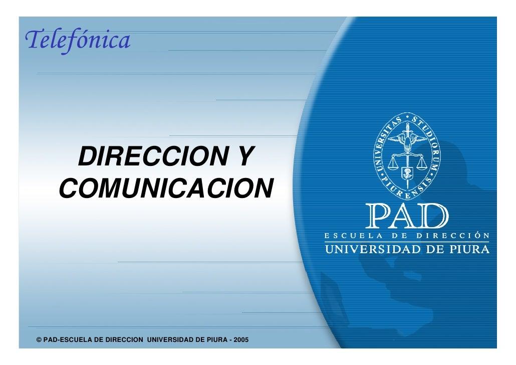 Telefónica           DIRECCION Y       COMUNICACION      © PAD-ESCUELA DE DIRECCION UNIVERSIDAD DE PIURA - 2005    © PAD-E...