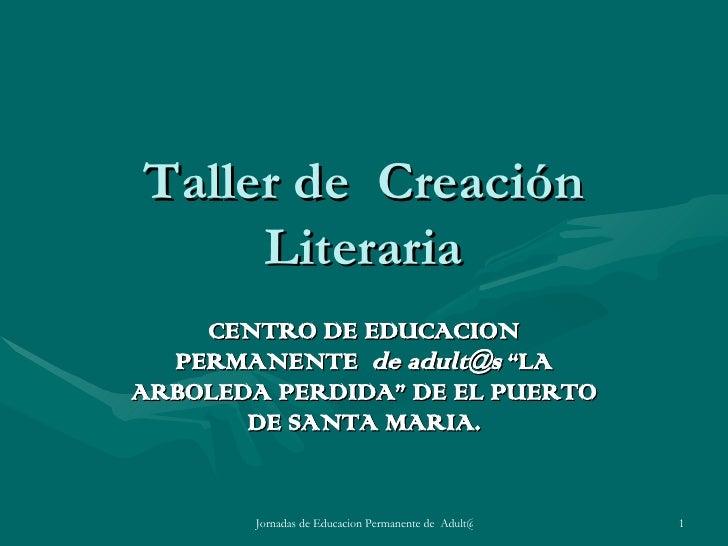 """Taller de  Creación Literaria CENTRO DE EDUCACION PERMANENTE  de adult@s  """"LA ARBOLEDA PERDIDA"""" DE EL PUERTO DE SANTA MARIA."""