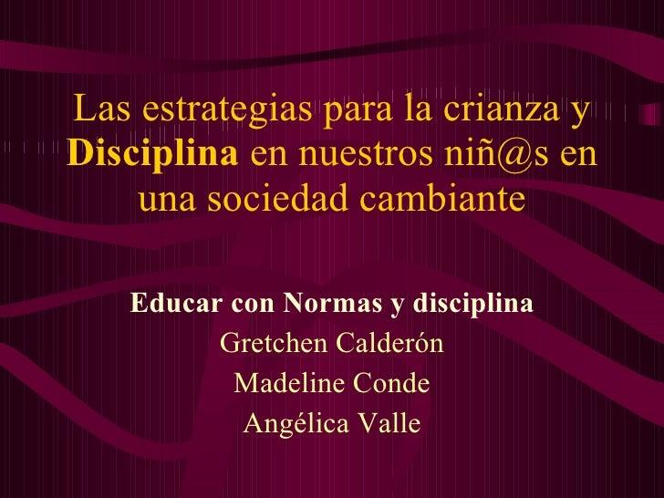 Las estrategias para la crianza y  Disciplina  en nuestros niñ@s en una sociedad cambiante Educar con Normas y disciplina ...