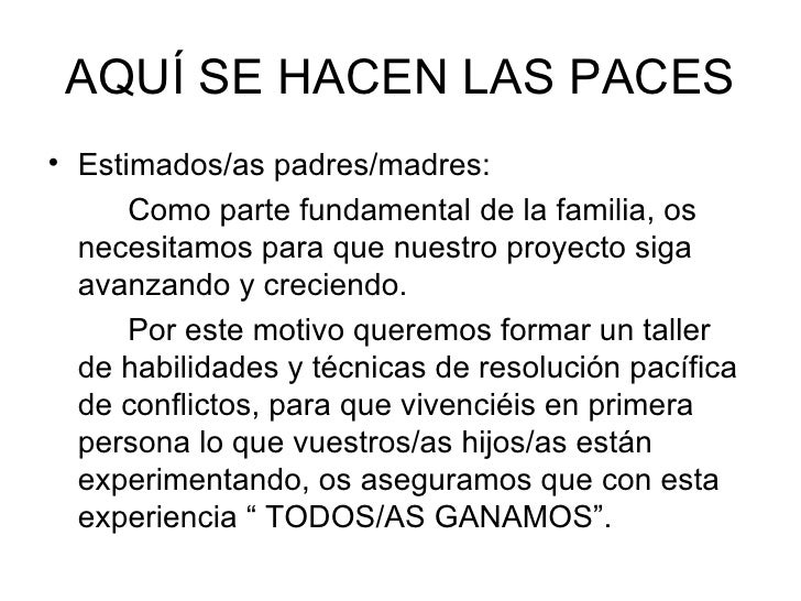 AQUÍ SE HACEN LAS PACES <ul><li>Estimados/as padres/madres: </li></ul><ul><li>Como parte fundamental de la familia, os nec...