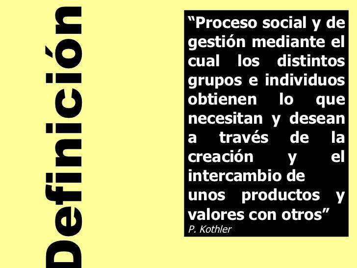 """"""" Proceso social y de gestión mediante el cual los distintos grupos e individuos obtienen lo que necesitan y desean a trav..."""