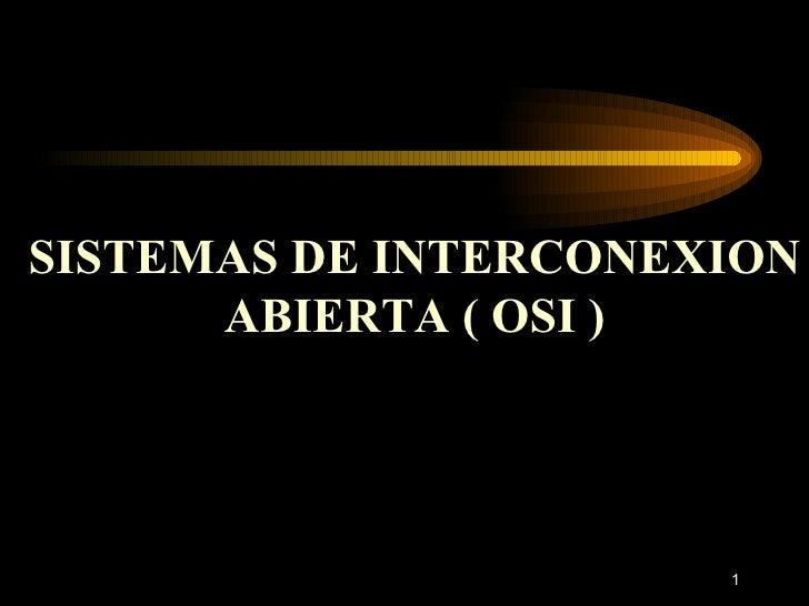 SISTEMAS DE INTERCONEXION ABIERTA ( OSI )
