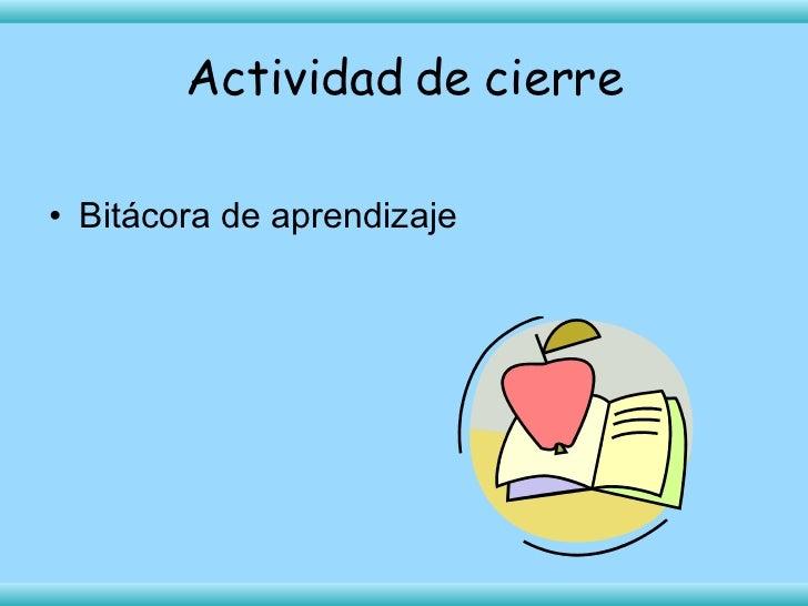 Actividad de cierre <ul><li>Bitácora de aprendizaje </li></ul>