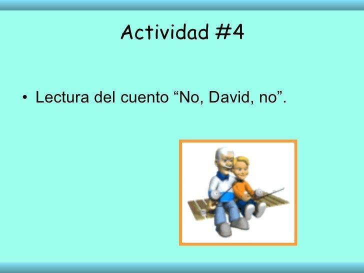 """Actividad #4 <ul><li>Lectura del cuento """"No, David, no"""". </li></ul>"""