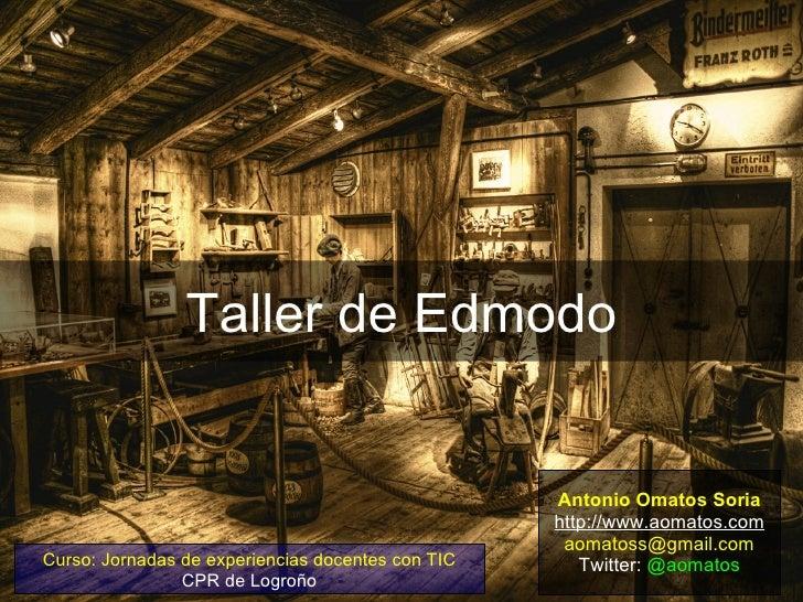 Taller de Edmodo                                                   Antonio Omatos Soria                                   ...