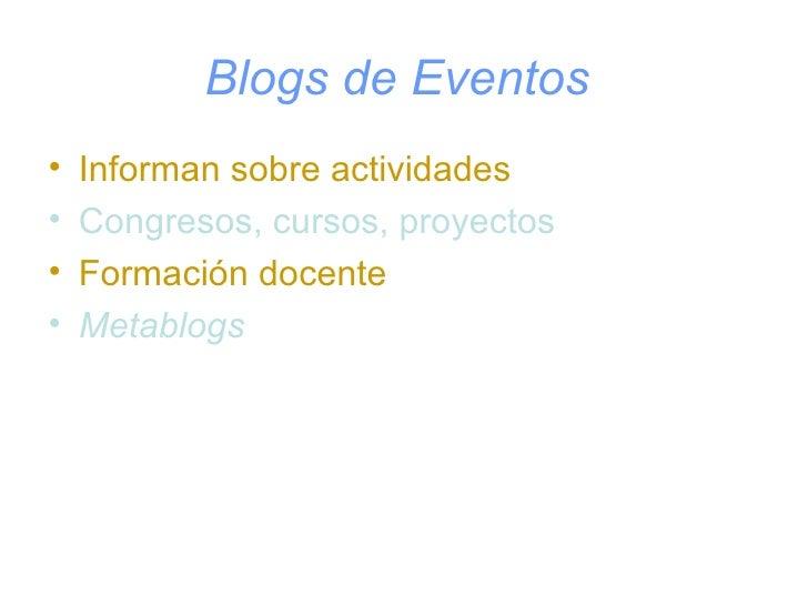 Blogs de Eventos   <ul><li>Informan sobre actividades </li></ul><ul><li>Congresos, cursos, proyectos </li></ul><ul><li>For...
