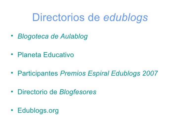 Directorios de  edublogs <ul><li>Blogoteca  de  Aulablog </li></ul><ul><li>Planeta Educativo </li></ul><ul><li>Participant...