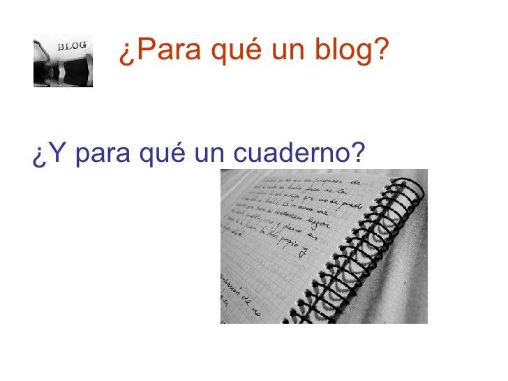 ¿Para qué un blog? <ul><li>¿Y para qué un cuaderno? </li></ul>