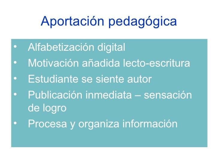 Aportación pedagógica <ul><li>Alfabetización digital </li></ul><ul><li>Motivación añadida lecto-escritura </li></ul><ul><l...
