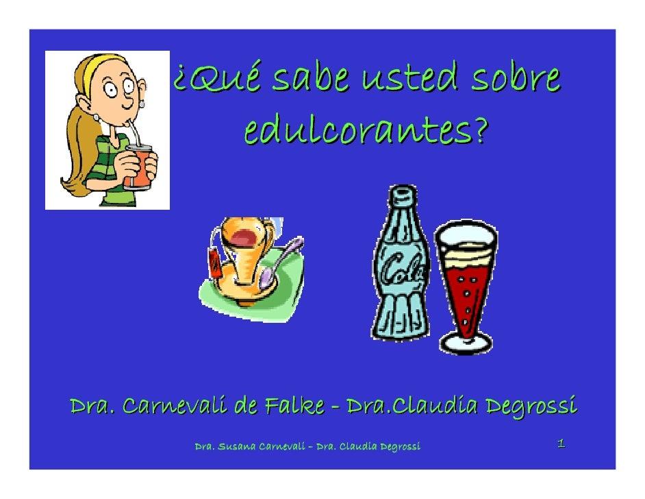 ¿Qué sabe usted sobre             edulcorantes?     Dra. Carnevali de Falke - Dra.Claudia Degrossi                        ...