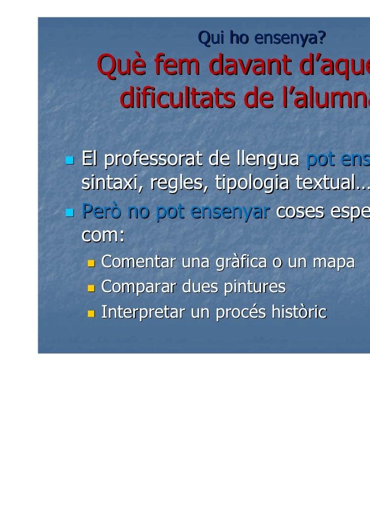 Qui ho ensenya? Què fem davant d'aquestes  dificultats de l'alumnat?El professorat de llengua pot ensenyarsintaxi, regles,...