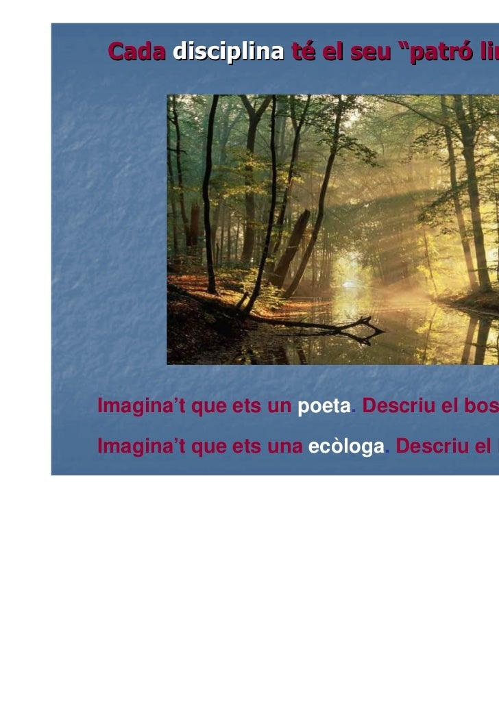 """Cada disciplina té el seu """"patró lingüístic""""Imagina't que ets un poeta. Descriu el boscImagina't que ets una ecòloga. Desc..."""