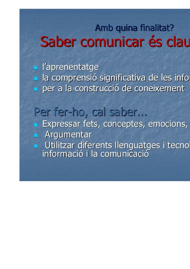 Amb quina finalitat? Saber comunicar és clau per... l'aprenentatge la comprensió significativa de les informacions per a l...