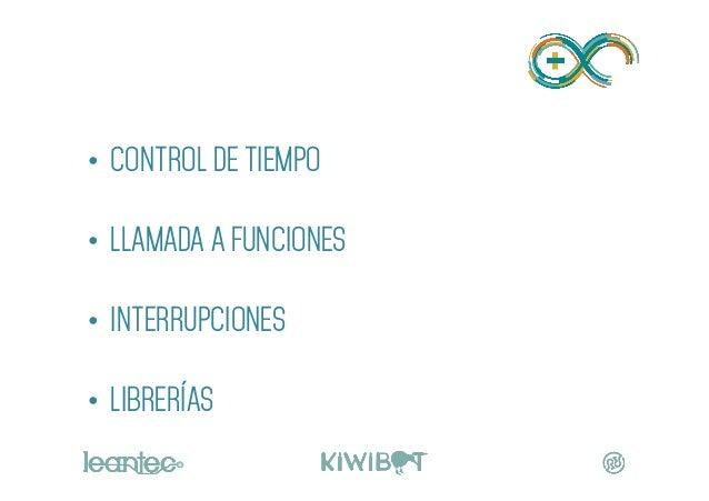 • CONTROL DE TIEMPO • LLAMADA A FUNCIONES • INTERRUPCIONES • LIBRERÍAS PROGRAMACIÓN