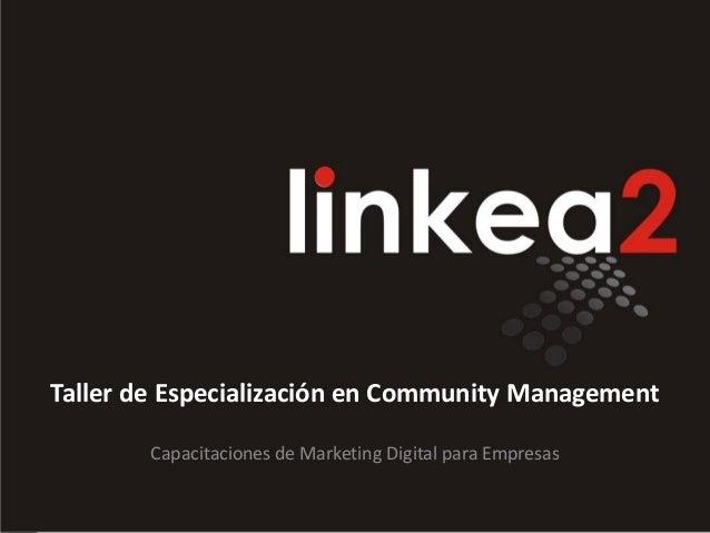 Taller de Especialización en Community Management        Capacitaciones de Marketing Digital para Empresas