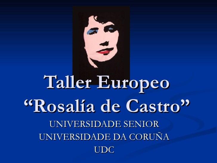 """Taller Europeo """"Rosalía de Castro"""" UNIVERSIDADE SENIOR UNIVERSIDADE DA CORUÑA UDC"""
